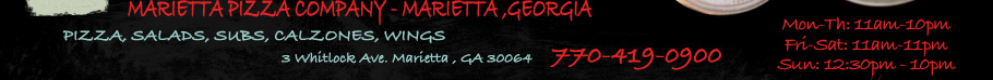 Marietta Pizza Company - Marietta Georgia - Pizza, Salads, Subs, Calzones, Wings - 770-693-9606